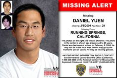 DANIEL YUEN, Age Now: 29, Missing: 02/08/2004. Missing From RUNNING SPRINGS, CA. ANYONE HAVING INFORMATION SHOULD CONTACT: San Bernardino County Sheriff's Office (California) 1-909-336-0600.