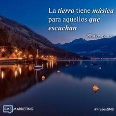 La tierra tiene musica para aquellos que escuchan. - Shakespeare #FrasesSMS