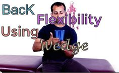 Lower Back Flexibility Using Wedge -Another self mobilization/stretch technique to improve mid back and low back flexibility. #injuries #lowerback #treatment http://www.tridoshawellness.com/lower-back-flexibility-using-wedge/