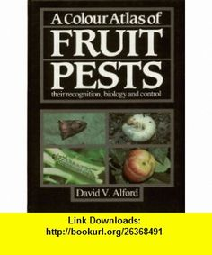 Colour Atlas of Fruit Pests Their Recognition, Biology and Control (9780723408161) David V. Alford , ISBN-10: 0723408165  , ISBN-13: 978-0723408161 ,  , tutorials , pdf , ebook , torrent , downloads , rapidshare , filesonic , hotfile , megaupload , fileserve