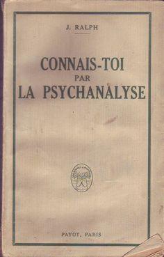 Connais-Toi Toi-Meme Par La Psychanalyse de  J. Ralph
