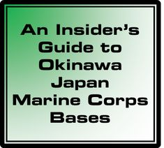 An Insider's Guide to Okinawa Japan's Marine Corps Bases for military housing, base information, area schools, youth care and activities, getting to and from, helpful links and more.