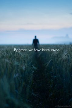 By grace we have been saved...