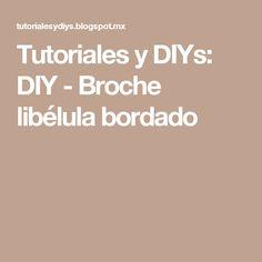 Tutoriales y DIYs: DIY - Broche libélula bordado