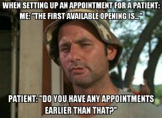 The number of times I hear this when setting up appointments is crazy.