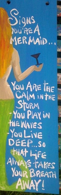 Signs You are a mermaid series by Florida Folk Artist RhondaK.Signs You are a mermaid series by Florida Folk Artist RhondaK. Mermaid Quotes, Mermaid Art, Mermaid Sign, Mermaid Room, Real Mermaids, Mermaids And Mermen, My Champion, Merfolk, Sea Creatures
