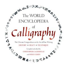 The World Encyclopedia of Calligraphy: The Ultimate Compendium on the Art of Fine Writing-History, Craft, Technique:   <DIV><DIV>Discover the sophisticated beauty of calligraphy from around the world with this comprehensive, one-of-a-kind resource. Using visual examples accompanied by expert commentary,<I> The World Encyclopedia of Calligraphy</I> features 55 living scripts, including: Carolingian (Roman), Japanese Hiragana (Japanese), Thuluth (Arabic), Ü-Chen (Tibetan), and Yerushalmi...