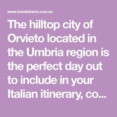 The hilltop city of Orvieto located in the Umbria region is the perfect day out to include in your Italian itinerary, complete daily itinerary is included.