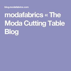 modafabrics « The Moda Cutting Table Blog