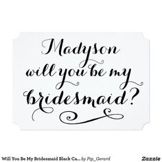 Will You Be My Bridesmaid Black Calligraphy