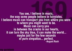 August Rush---This is one of my very favorite movies! Very gold, no! he is so young to discover music but he never gave up on it. just like kids who discovered their dreams earlier, just don't give up on it. Tv Quotes, Lyric Quotes, Movie Quotes, Lyrics, Qoutes, Music Love, Music Is Life, Rush Music, Inspirational Movies