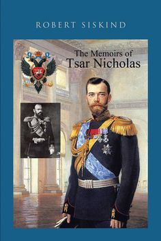 "Books | Page Publishing Author Robert Siskind's new book ""Memoirs of Tsar Nicholas"" is a work of fiction depicting what might have been had the Bolshevik Revolution failed in Russia in 1917."