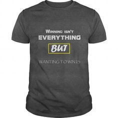 Awesome Tee Winning Isnt Everything But Wanting To Win Is Shirts & Tees