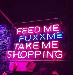 feed me, fuxx me, take me shopping - Neon