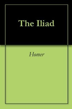 The Iliad by Homer, http://www.amazon.com/dp/B0082TAAMO/ref=cm_sw_r_pi_dp_tHUmtb09TY56V