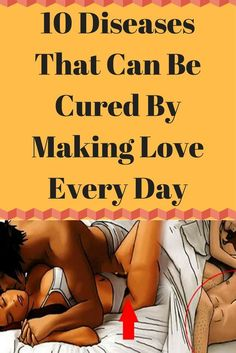 10 DISEASES THAT CAN BE CURED BY MAKING LOVE EVERY DAY,NO. 6 WILL SURPRISE YOU!