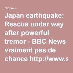 Japan earthquake: Rescue under way after powerful tremor - BBC News vraiment pas de chancehttp://www.serrurier-paris-artisan.fr/serrurier-paris-2/