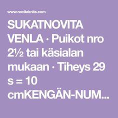 SUKATNOVITA VENLA · Puikot nro 2½ tai käsialan mukaan · Tiheys 29 s = 10 cmKENGÄN-NUMEROSukanYmpärysVarrensilmukatKantatilkunsilmukat jakerroksetKantatilkun