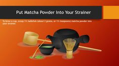 There is something wonderfully ceremonial about making tea, especially matcha. Making matcha is a little more complicated than dipping a tea bag. Check the steps here to prepare a perfect cup of matcha green tea.