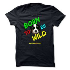 BORN TO BE WILD - BORN TO BE WILD is another eye-catching design from the guys at BustersNuts. Check out the other great tees and hoodies in Busters collection ! (Dog Tshirts)