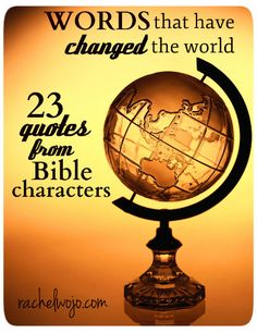 23 quotes from Bible characters- Words that have changed the World - RachelWojo.com
