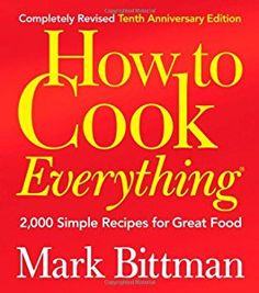 Buy a cheap copy of How to Cook Everything: Simple Recipes... book by Mark Bittman. Todays favorite kitchen companion—revised and better than ever. Mark Bittmans award-winning How to Cook Everything has helped countless home cooks discover the... Free shipping over $10.