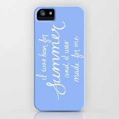 """""""I was born for summer and it was made for me"""" // iphone case... I want this!"""