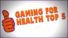 Top 5 Reasons Why Gaming Is Good For Your Health https://www.youtube.com/watch?v=UxPtGjGp5ZA