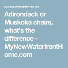 Adirondack or Muskoka chairs, what's the difference - MyNewWaterfrontHome.com