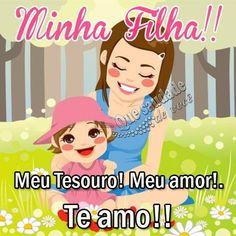 Minha Filha!! Meu Tesouro! Meu amor! Te amo!