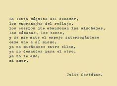Ya no te amo, mi amor.  Julio Cortázar