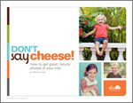 Don't Say Cheese! How to get great, natural photos of your kids (by Rebecca Cooper)