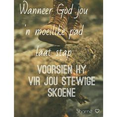 When God gives you a tough road late stage (with hard steps to take) He provides for you with sturdy shoes God Is, I Love You God, Bible Qoutes, Bible Verses, Afrikaanse Quotes, Identity In Christ, Loss Quotes, Morning Quotes, Christian Quotes