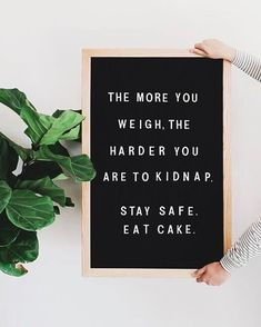 The more you weigh, the harder you are to kidnap.  Stay safe.  Eat cake.