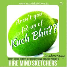 Aren't you fed up of 'kuch bhi' in advertising?? Hire professional creative service providers- Mind Sketchers. Visit us at www.mindsketchers.in