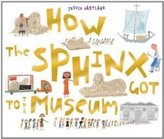 How The Sphinx Got To The Museum: Jessie Hartland