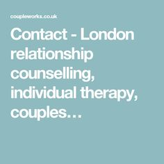 Contact - London relationship counselling, individual therapy, couples…