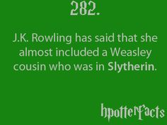 That would've been interesting...just like how Sirius was the only Black in Gryffindor