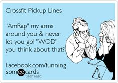 Crossfit Pickup Lines 'AmRap' my arms around you & never let you go! 'WOD' you think about that? Facebook.com/funning.