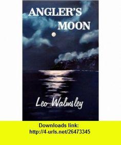 Anglers Moon (9780953444946) Leo Walmsley , ISBN-10: 0953444945  , ISBN-13: 978-0953444946 ,  , tutorials , pdf , ebook , torrent , downloads , rapidshare , filesonic , hotfile , megaupload , fileserve