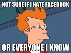 Not sure if I hate Facebook or everyone I know