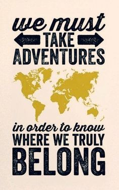 We must take #adventures in order to know where we truly belong.