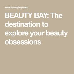 BEAUTY BAY: The destination to explore your beauty obsessions