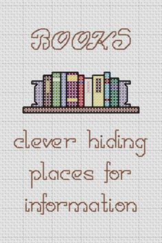 "Funny Cross Stitch Pattern ""BOOKS clever hiding places for information""."