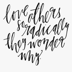 /// love others so radically they wonder why /// . . . #love #other #radical #christian #jesus #calligraphy #handlettering #moderncalligraphy #handwriting #blackandwhite #instagood #instadaily