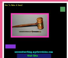How To Make A Gavel 101538 - Woodworking Plans and Projects!