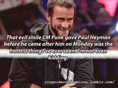 """""""That evil smile CM Punk gave Paul Heyman before he came after him on Monday was the hottest thing I've ever seen. I'm not even..."""