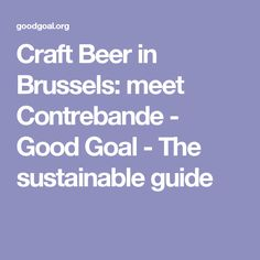 Craft Beer in Brussels: meet Contrebande - Good Goal - The sustainable guide