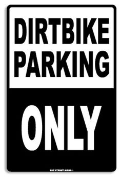 Dirt Bike Parking Sign for @Chelsea M. and @Eleasha Lehr at work