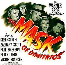 The Mask of Dimitrios. Sydney Greenstreet, Zachary Scott, Faye Emerson, Peter Lorre. Directed by Jean Negulesco. 1944